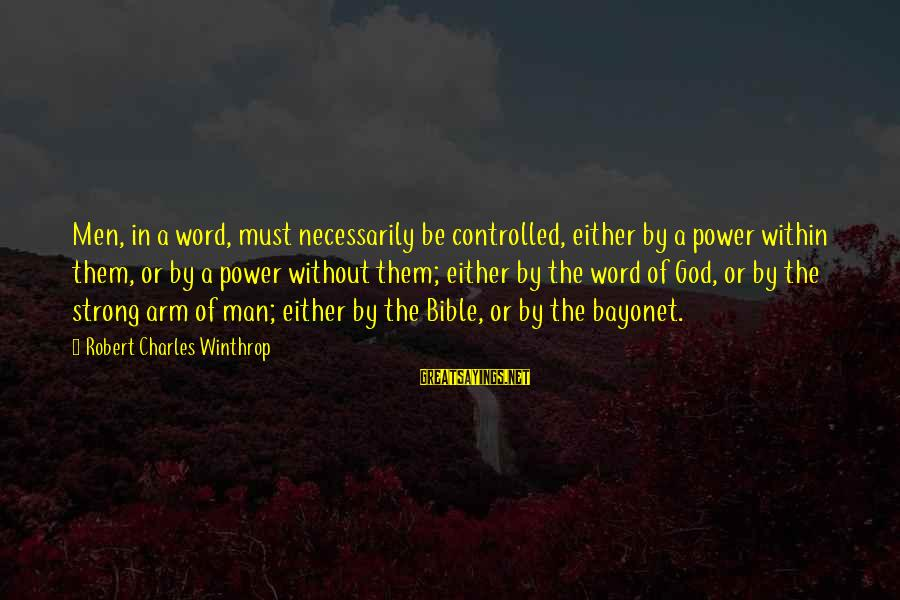 Robert Winthrop Sayings By Robert Charles Winthrop: Men, in a word, must necessarily be controlled, either by a power within them, or