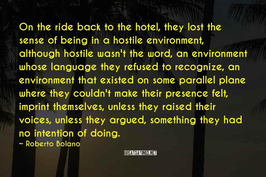 Roberto Bolano Sayings: On the ride back to the hotel, they lost the sense of being in a