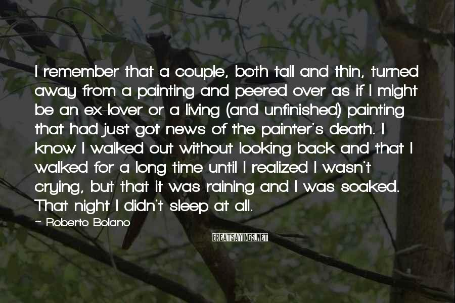 Roberto Bolano Sayings: I remember that a couple, both tall and thin, turned away from a painting and