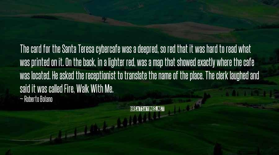 Roberto Bolano Sayings: The card for the Santa Teresa cybercafe was a deepred, so red that it was