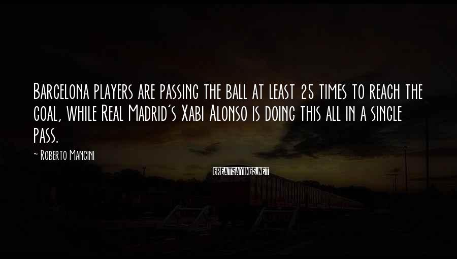 Roberto Mancini Sayings: Barcelona players are passing the ball at least 25 times to reach the goal, while