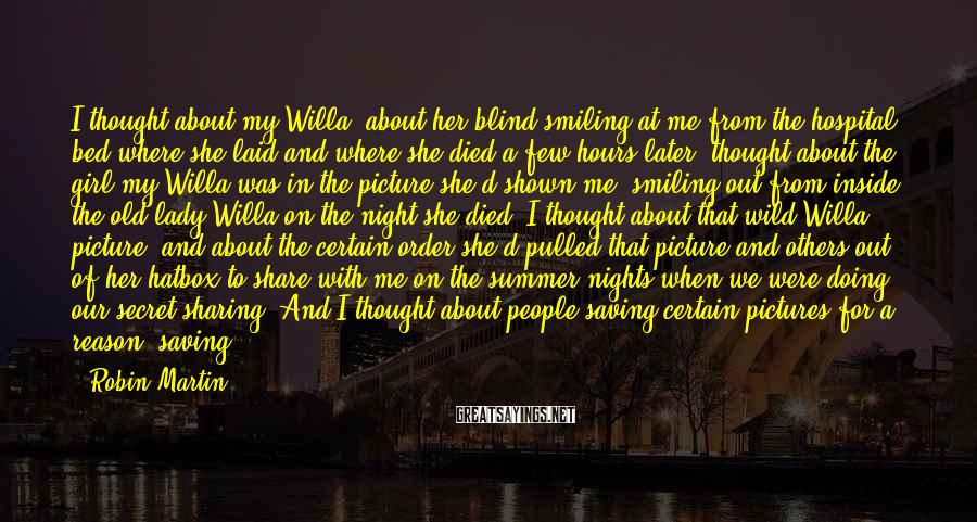 Robin Martin Sayings: I thought about my Willa, about her blind-smiling at me from the hospital bed where