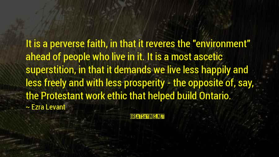 "Robinsons Sayings By Ezra Levant: It is a perverse faith, in that it reveres the ""environment"" ahead of people who"