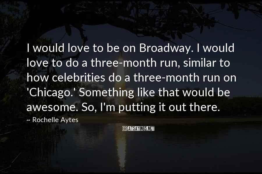 Rochelle Aytes Sayings: I would love to be on Broadway. I would love to do a three-month run,