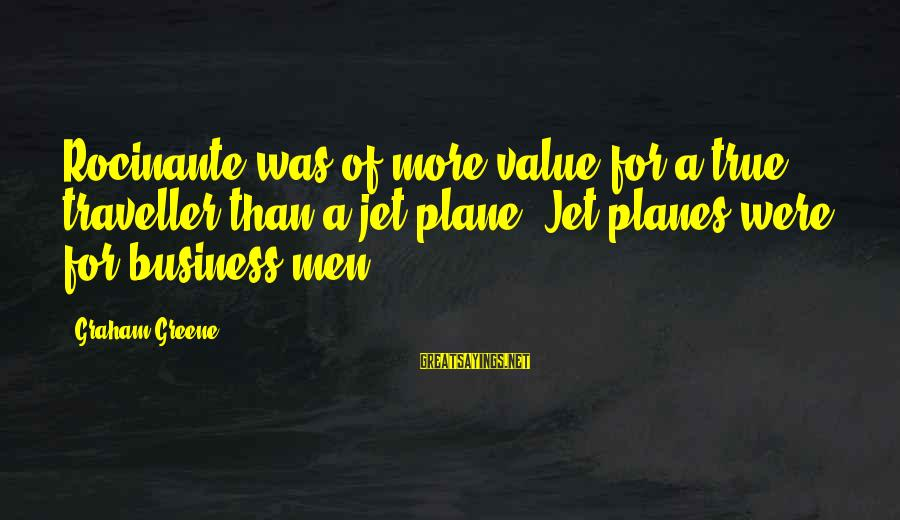 Rocinante Sayings By Graham Greene: Rocinante was of more value for a true traveller than a jet plane. Jet planes