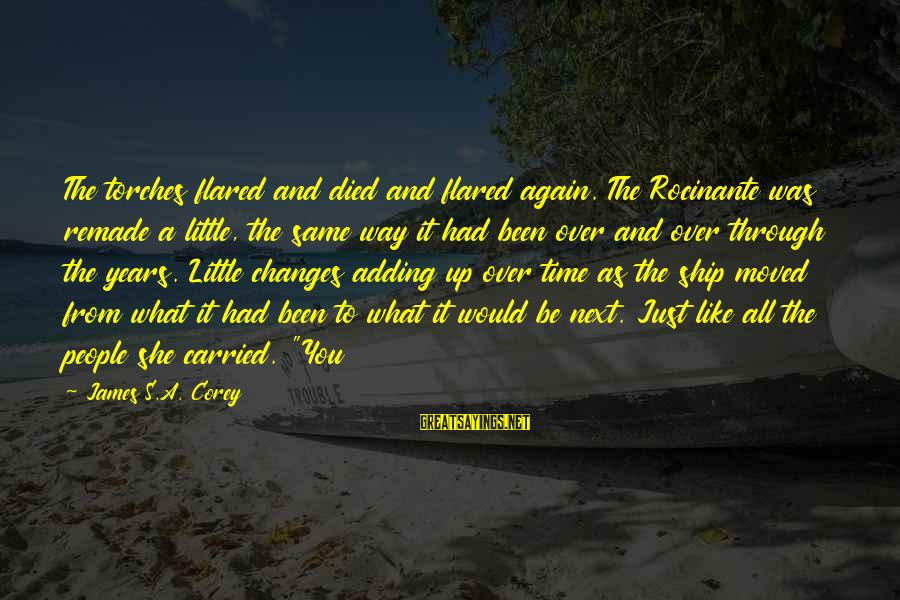 Rocinante Sayings By James S.A. Corey: The torches flared and died and flared again. The Rocinante was remade a little, the