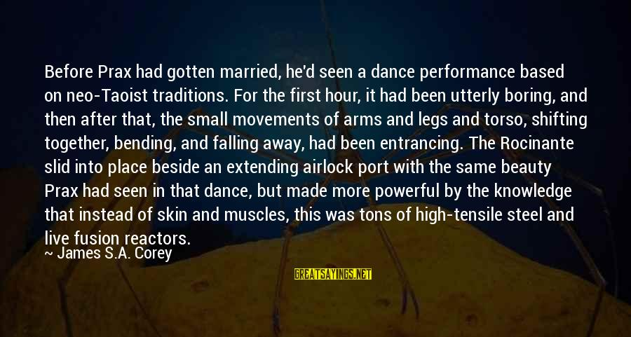 Rocinante Sayings By James S.A. Corey: Before Prax had gotten married, he'd seen a dance performance based on neo-Taoist traditions. For