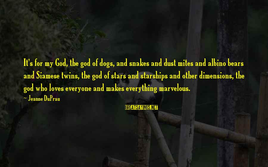 Rock Of Ages Funny Sayings By Jeanne DuPrau: It's for my God, the god of dogs, and snakes and dust mites and albino