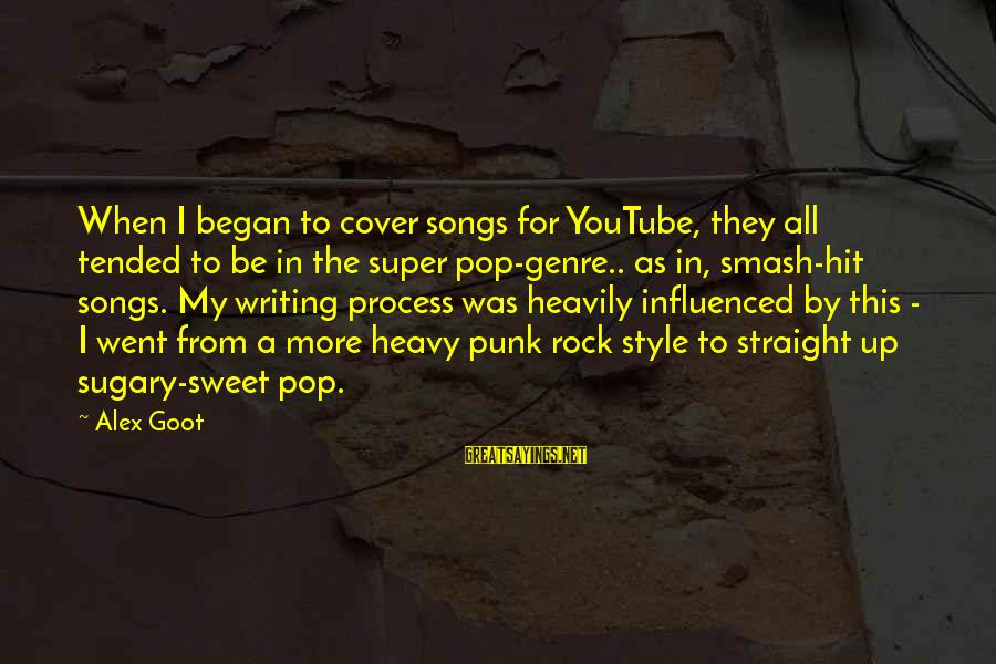 Rock Punk Sayings By Alex Goot: When I began to cover songs for YouTube, they all tended to be in the
