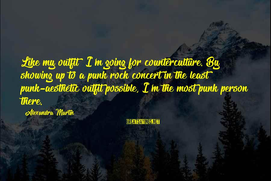 Rock Punk Sayings By Alexandra Martin: Like my outfit? I'm going for counterculture. By showing up to a punk rock concert