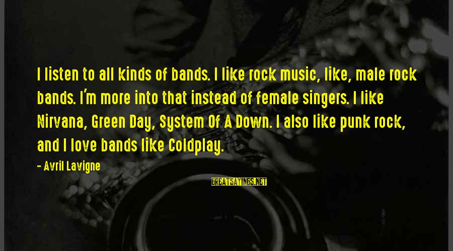 Rock Punk Sayings By Avril Lavigne: I listen to all kinds of bands. I like rock music, like, male rock bands.