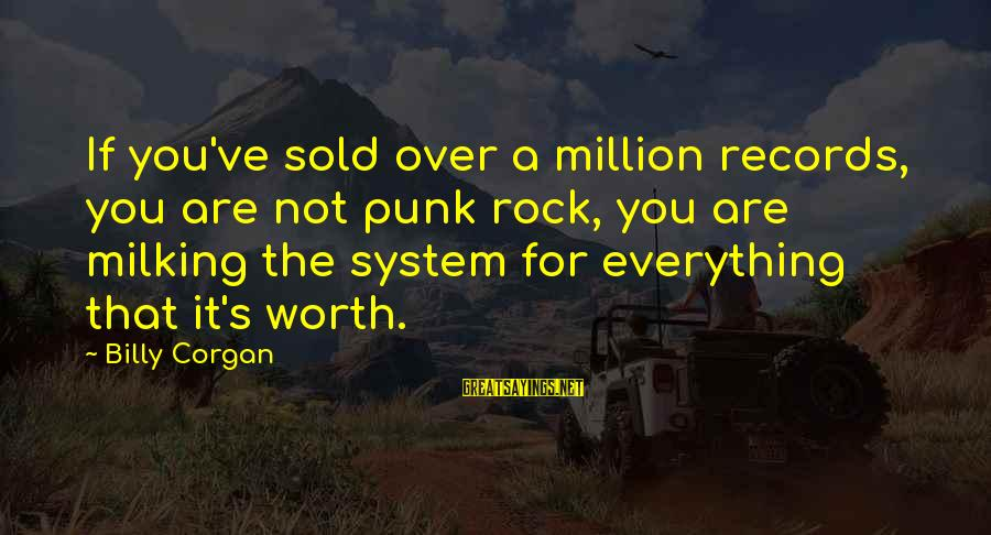 Rock Punk Sayings By Billy Corgan: If you've sold over a million records, you are not punk rock, you are milking