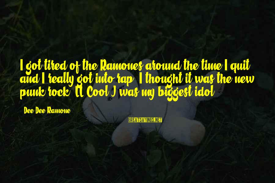 Rock Punk Sayings By Dee Dee Ramone: I got tired of the Ramones around the time I quit and I really got