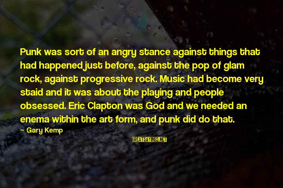 Rock Punk Sayings By Gary Kemp: Punk was sort of an angry stance against things that had happened just before, against