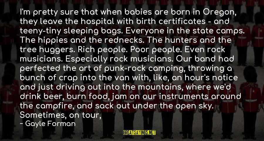 Rock Punk Sayings By Gayle Forman: I'm pretty sure that when babies are born in Oregon, they leave the hospital with