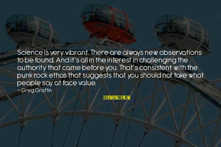 Rock Punk Sayings By Greg Graffin: Science is very vibrant. There are always new observations to be found. And it's all