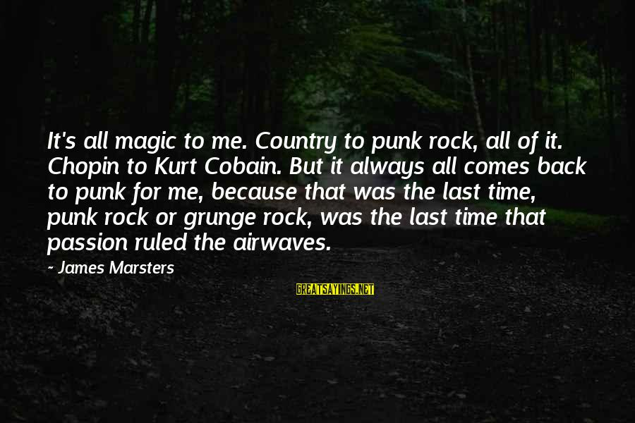 Rock Punk Sayings By James Marsters: It's all magic to me. Country to punk rock, all of it. Chopin to Kurt