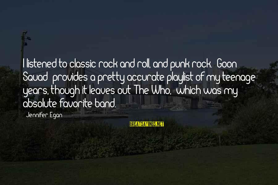 Rock Punk Sayings By Jennifer Egan: I listened to classic rock and roll, and punk rock. 'Goon Squad' provides a pretty