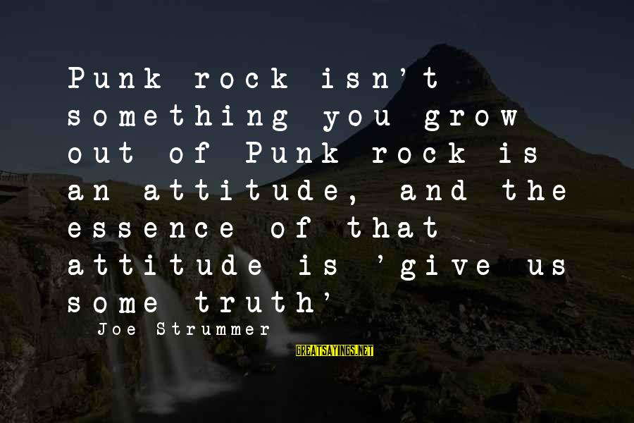 Rock Punk Sayings By Joe Strummer: Punk rock isn't something you grow out of Punk rock is an attitude, and the