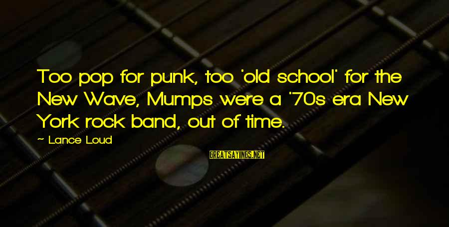 Rock Punk Sayings By Lance Loud: Too pop for punk, too 'old school' for the New Wave, Mumps were a '70s