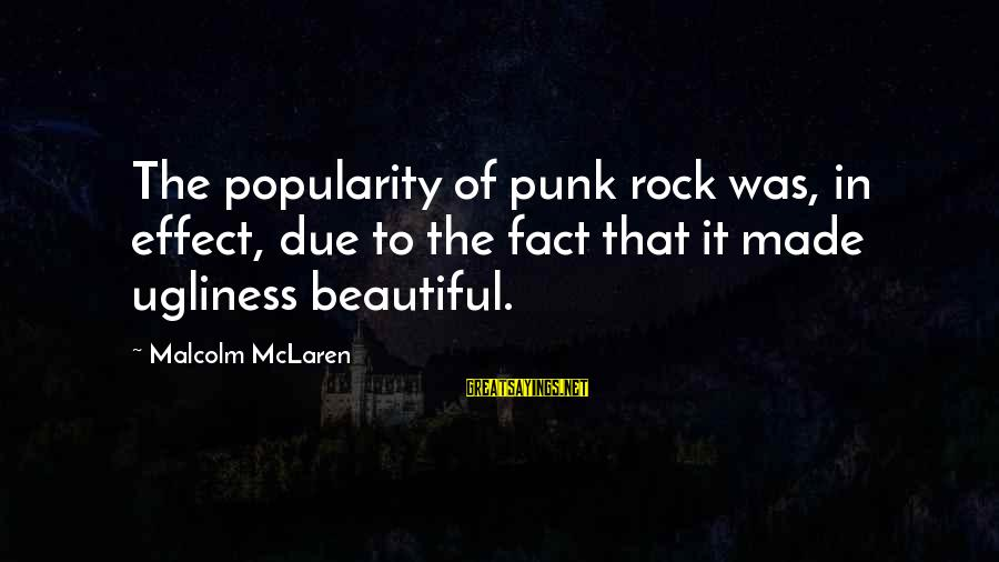 Rock Punk Sayings By Malcolm McLaren: The popularity of punk rock was, in effect, due to the fact that it made