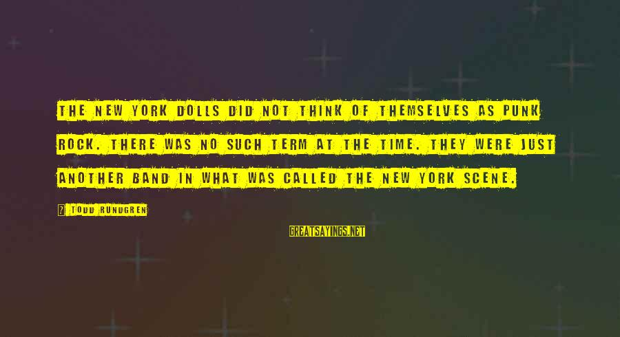 Rock Punk Sayings By Todd Rundgren: The New York Dolls did not think of themselves as punk rock. There was no