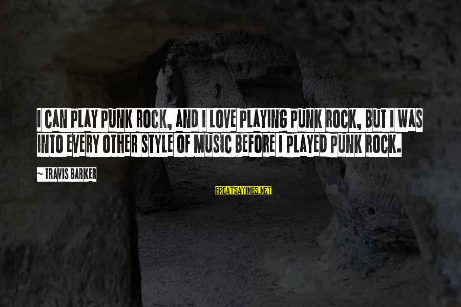 Rock Punk Sayings By Travis Barker: I can play punk rock, and I love playing punk rock, but I was into