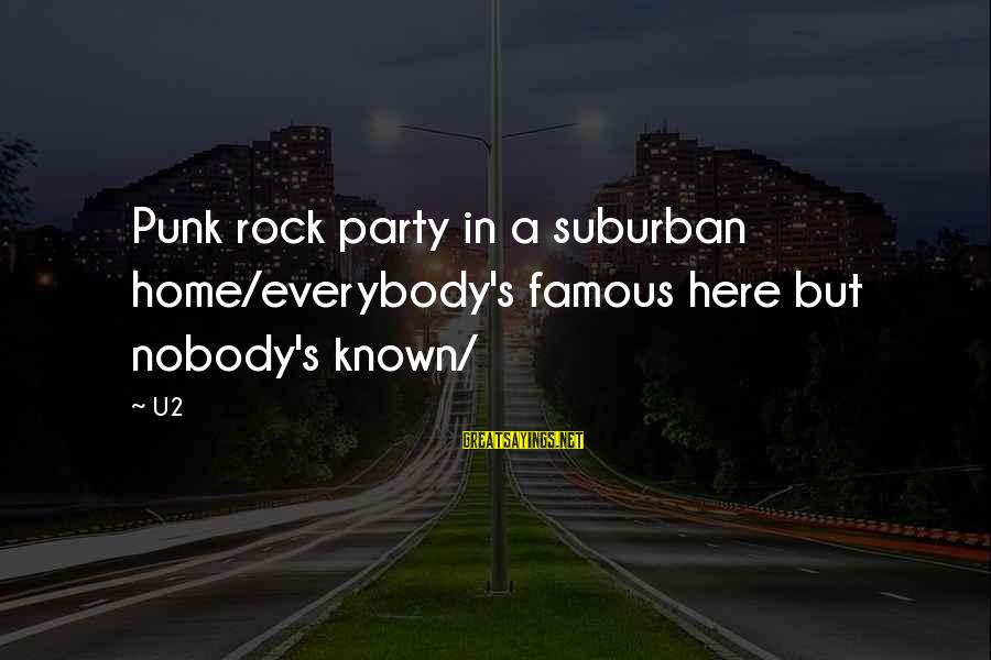 Rock Punk Sayings By U2: Punk rock party in a suburban home/everybody's famous here but nobody's known/