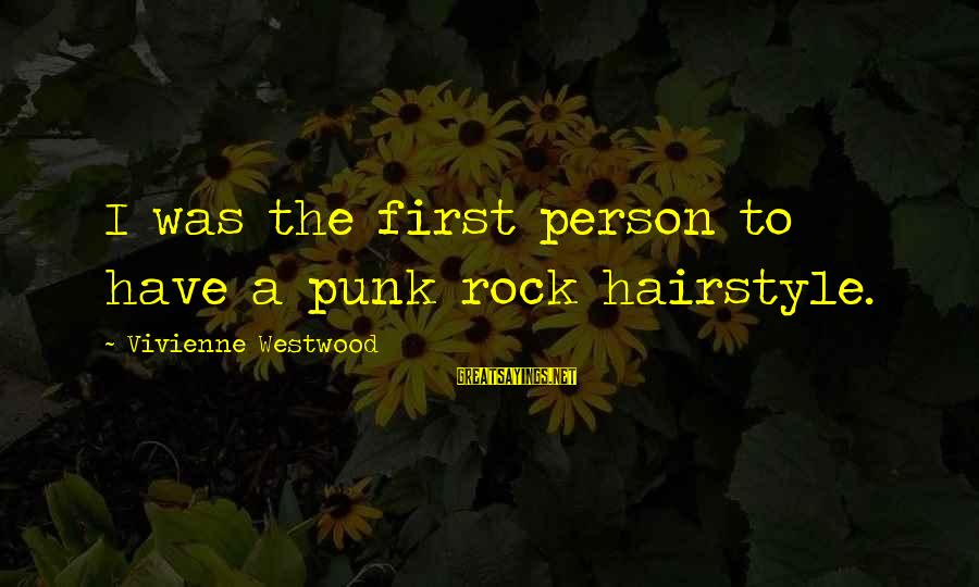 Rock Punk Sayings By Vivienne Westwood: I was the first person to have a punk rock hairstyle.
