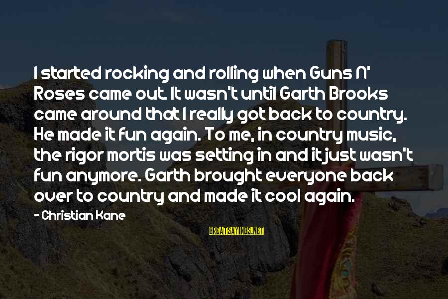 Rocking And Rolling Sayings By Christian Kane: I started rocking and rolling when Guns N' Roses came out. It wasn't until Garth