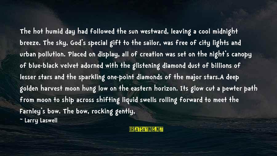 Rocking And Rolling Sayings By Larry Laswell: The hot humid day had followed the sun westward, leaving a cool midnight breeze. The