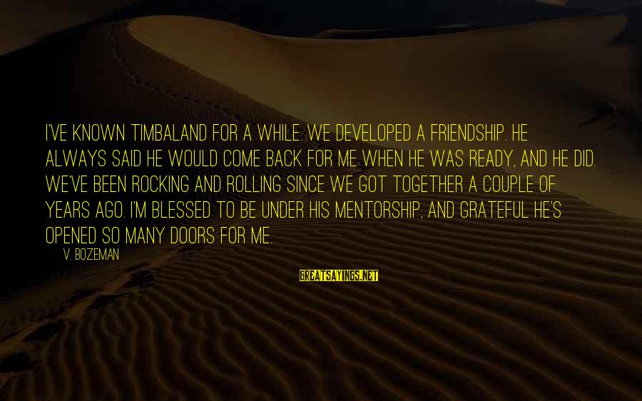 Rocking And Rolling Sayings By V. Bozeman: I've known Timbaland for a while. We developed a friendship. He always said he would
