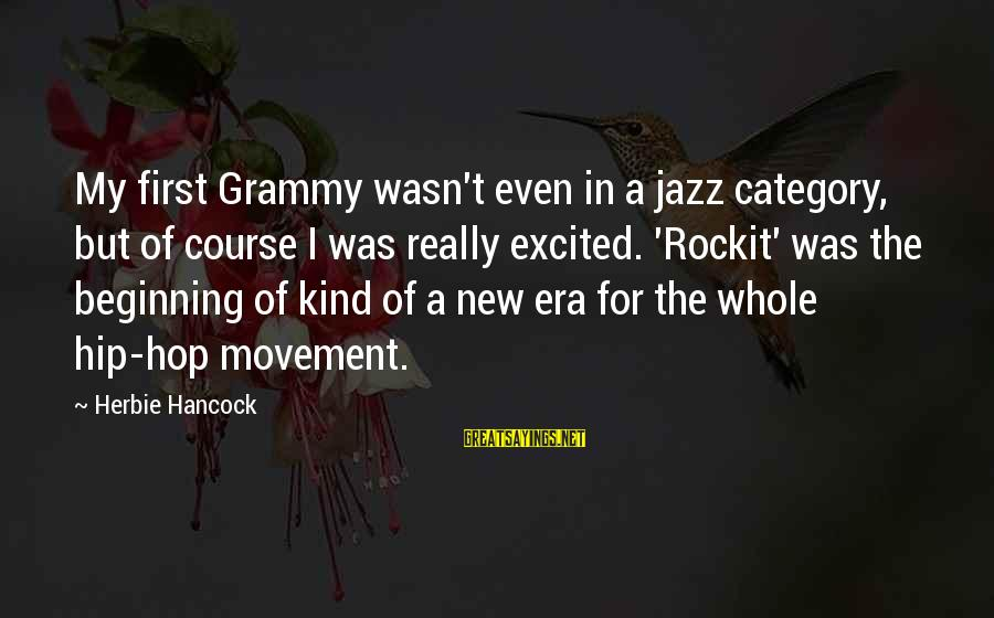 Rockit Sayings By Herbie Hancock: My first Grammy wasn't even in a jazz category, but of course I was really