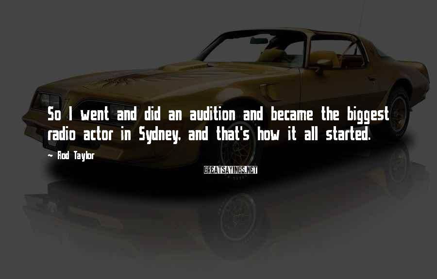 Rod Taylor Sayings: So I went and did an audition and became the biggest radio actor in Sydney,