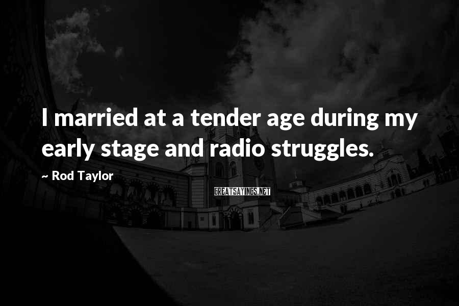 Rod Taylor Sayings: I married at a tender age during my early stage and radio struggles.