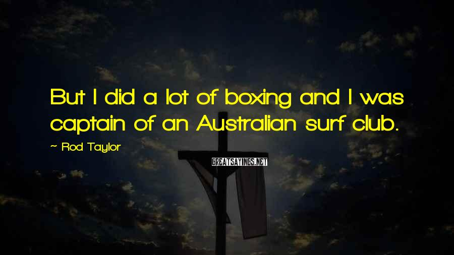 Rod Taylor Sayings: But I did a lot of boxing and I was captain of an Australian surf