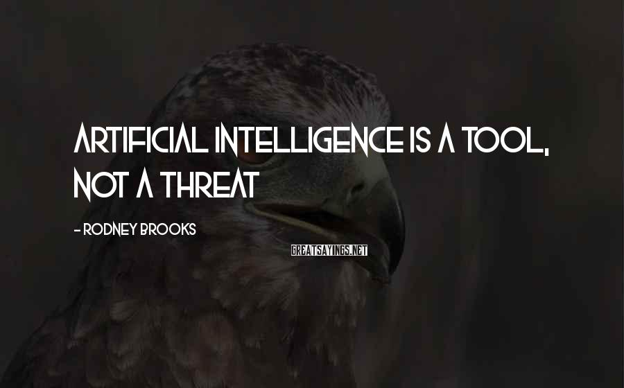 Rodney Brooks Sayings: Artificial intelligence is a tool, not a threat