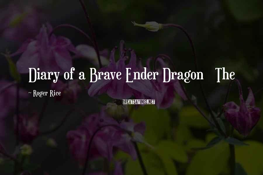 Roger Rice Sayings: Diary of a Brave Ender Dragon The