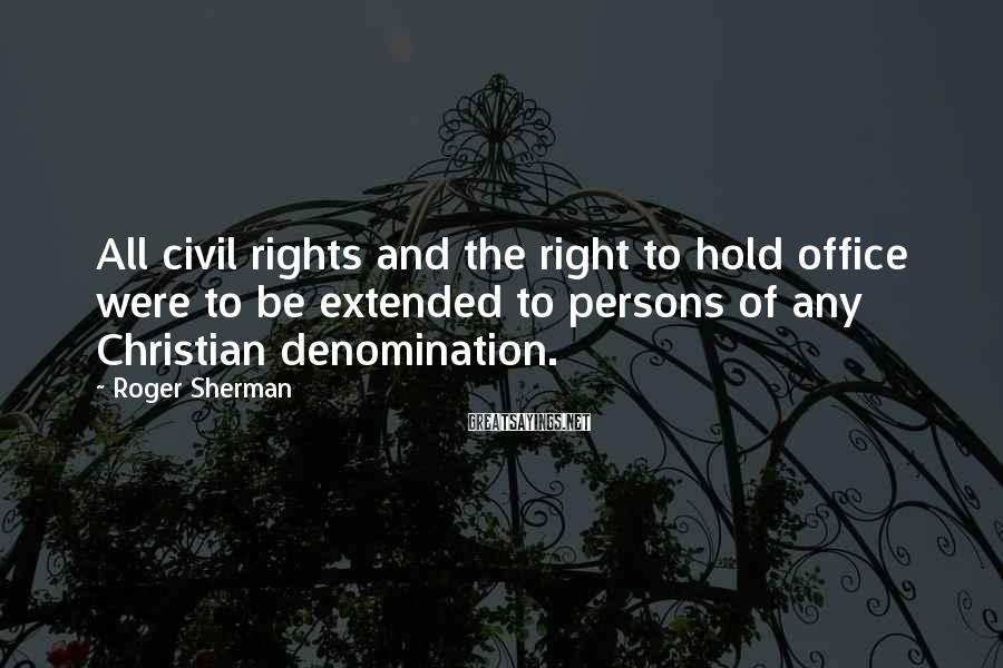 Roger Sherman Sayings: All civil rights and the right to hold office were to be extended to persons