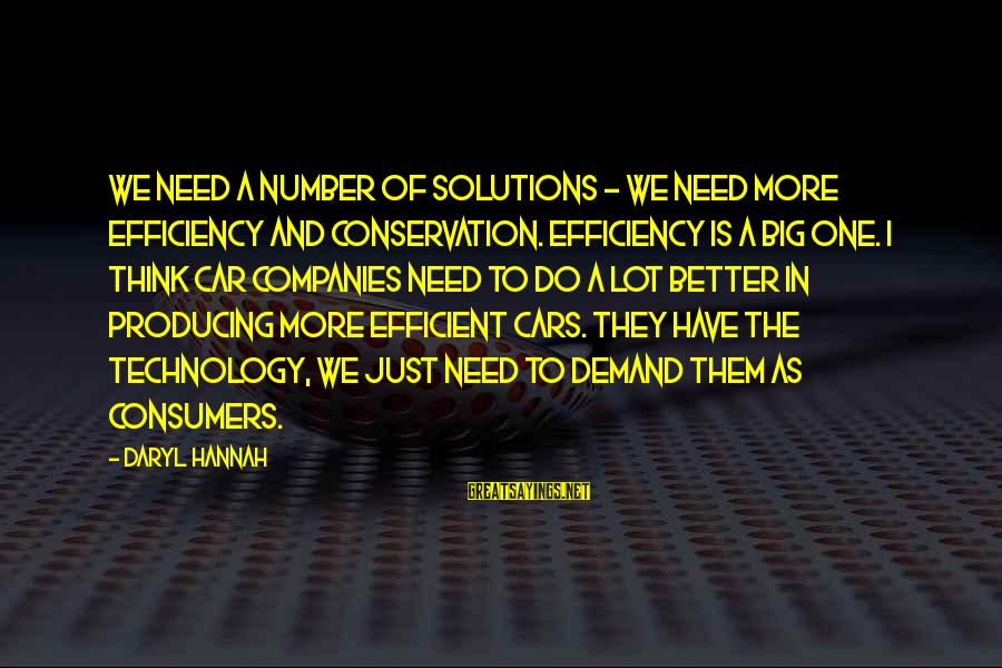 Rokan Sayings By Daryl Hannah: We need a number of solutions - we need more efficiency and conservation. Efficiency is