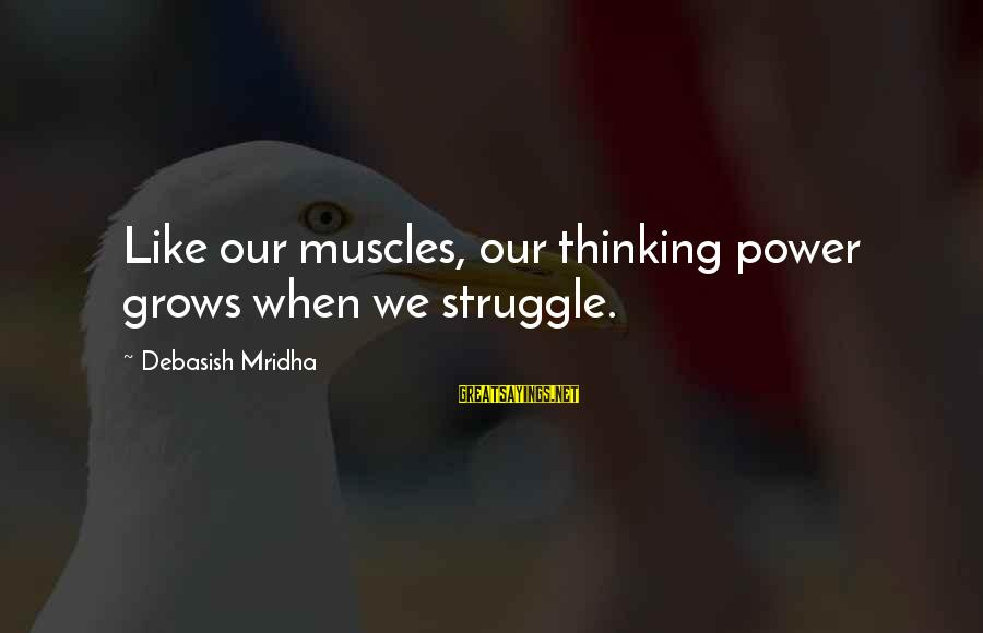 Rokan Sayings By Debasish Mridha: Like our muscles, our thinking power grows when we struggle.