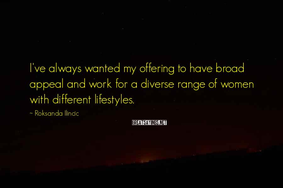 Roksanda Ilincic Sayings: I've always wanted my offering to have broad appeal and work for a diverse range