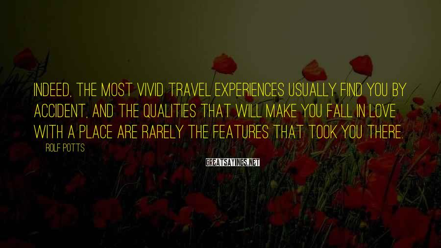Rolf Potts Sayings: Indeed, the most vivid travel experiences usually find you by accident, and the qualities that