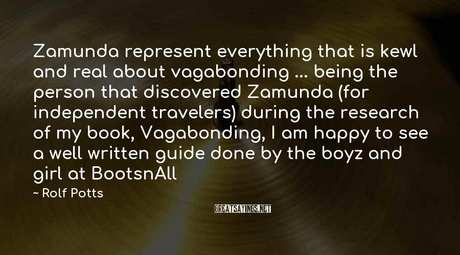Rolf Potts Sayings: Zamunda represent everything that is kewl and real about vagabonding ... being the person that