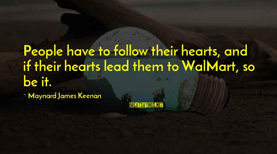 Rollo Lawson Sayings By Maynard James Keenan: People have to follow their hearts, and if their hearts lead them to WalMart, so