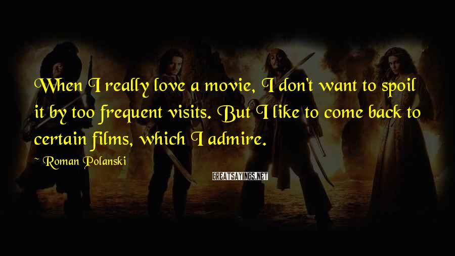 Roman Polanski Sayings: When I really love a movie, I don't want to spoil it by too frequent