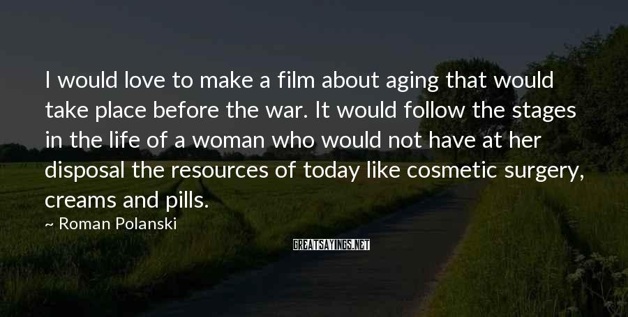 Roman Polanski Sayings: I would love to make a film about aging that would take place before the