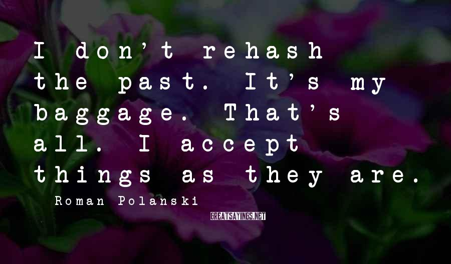 Roman Polanski Sayings: I don't rehash the past. It's my baggage. That's all. I accept things as they