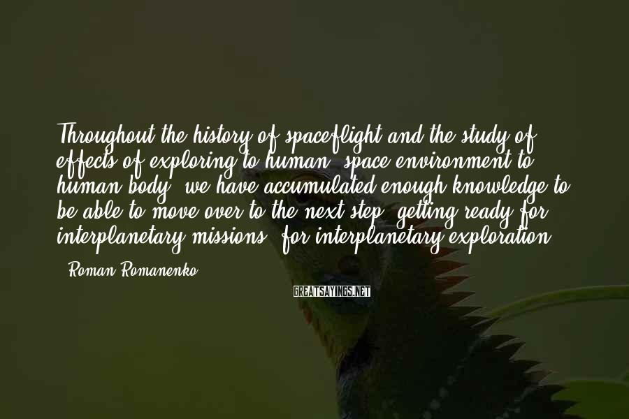 Roman Romanenko Sayings: Throughout the history of spaceflight and the study of effects of exploring to human, space