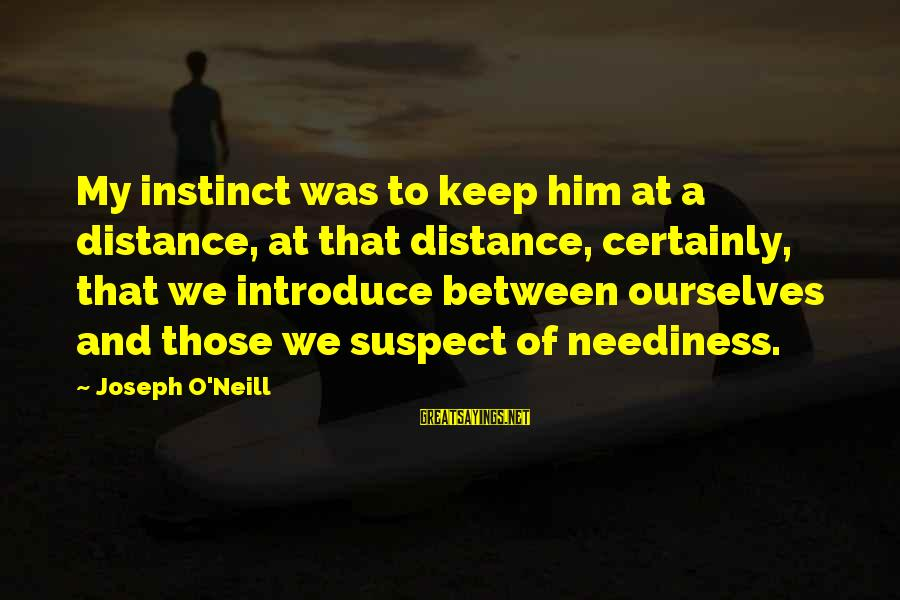 Roman Ruler Sayings By Joseph O'Neill: My instinct was to keep him at a distance, at that distance, certainly, that we